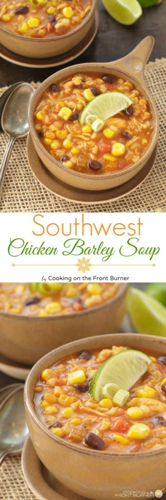 Southwest Chicken Barley Soup | Cooking on the Front Burner