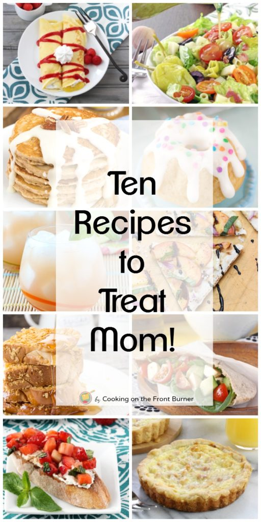Ten wonderful recipes to make for Mom on Mother's Day!